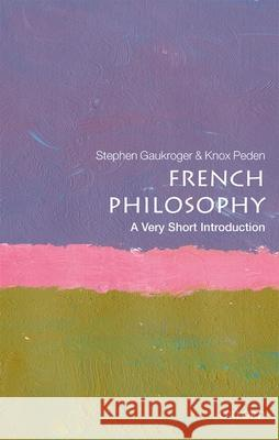 French Philosophy: A Very Short Introduction Stephen Gaukroger (University of Sydney) Knox Peden (University of Melbourne)  9780198829171