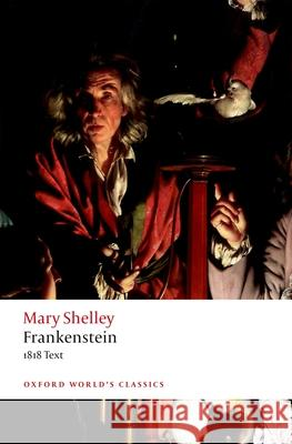 Frankenstein: Or `the Modern Prometheus': The 1818 Text Mary Wollstonecraft Shelley Nick Groom 9780198840824