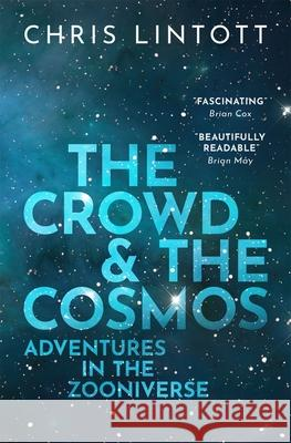 The Crowd and the Cosmos Chris (Professor of Astrophysics, University of Oxford, and Principal Investigator, Zooniverse) Lintott 9780198842231