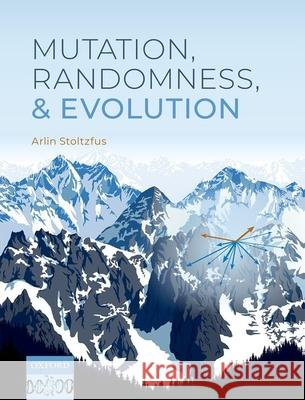 Mutation, Randomness, and Evolution Arlin (Fellow, Fellow, Institute for Bioscience and Biotechnology Research, Rockville, Maryland, USA) Stoltzfus 9780198844457