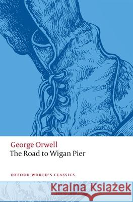 The Road to Wigan Pier George Orwell 9780198850908
