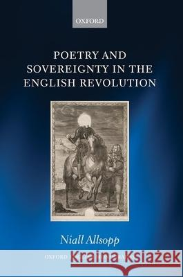 Poetry and Sovereignty in the English Revolution Niall Allsopp 9780198861065