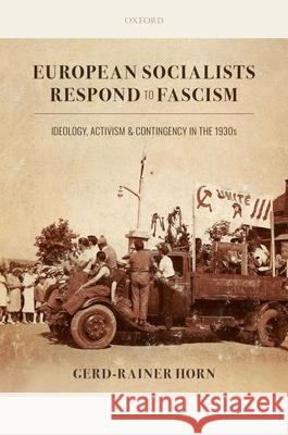 European Socialists Respond to Fascism: Ideology, Activism and Contingency in the 1930s Gerd-Rainer Horn (Professor of Political   9780198863731