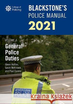 Blackstone's Police Manuals Volume 4: General Police Duties 2021 Paul Connor (Police Training Consultant) Glenn Hutton (Private assessment and exa Gavin McKinnon (Head of Corporate Comm 9780198866497
