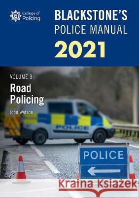 Blackstone's Police Manuals Volume 3: Road Policing 2021 John Watson (Former Police Inspector and   9780198866503