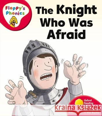 OXFORD READING TREE: STAGE 4: FLOPPY'S PHONICS: THE KNIGHT WHO WAS AFRAID Roderick Hunt 9780199117994