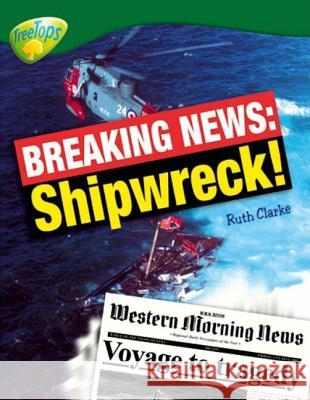 OXFORD READING TREE: STAGE 12: TREETOPS NON-FICTION: BREAKING NEWS: SHIPWRECK! Ruth Clarke 9780199198634