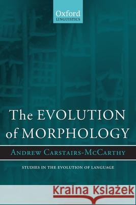Evolution of Morphology Andrew Carstairs-Mccarthy 9780199202683