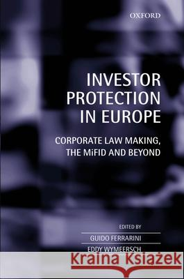 Investor Protection in Europe : Corporate Law Making, The MiFID and Beyond Guido Ferrarini Eddy Wymeersch 9780199202911