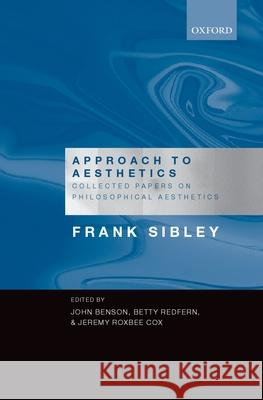 Approach to Aesthetics: Collected Papers on Philosophical Aesthetics Frank Sibley John Benson Betty Redfern 9780199204137