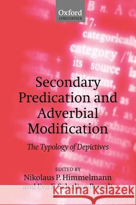 Secondary Predication and Adverbial Modification: The Typology of Depictives Nikolaus P. Himmelmann Eva F. Schultze-Berndt 9780199204342