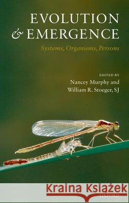 Evolution and Emergence: Systems, Organisms, Persons William R., Sj Stoeger Nancey Murphy 9780199204717