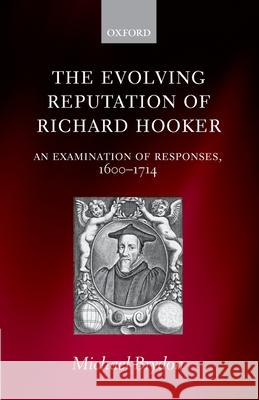 The Evolving Reputation of Richard Hooker : An Examination of Responses, 1600-1714 Michael Brydon 9780199204816