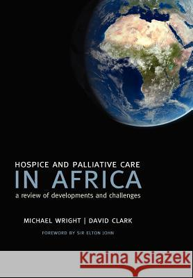 Hospice and Palliative Care in Africa: A Review of Developments and Challenges Michael Wright David Clark Jennifer Hunt 9780199206803