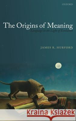 The Origins of Meaning James R. Hurford 9780199207855