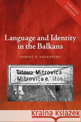 Language and Identity in the Balkans: Serbo-Croatian and Its Disintegration Robert D. Greenberg 9780199208753