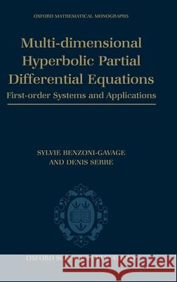 Multi-Dimensional Hyperbolic Partial Differential Equations: First-Order Systems and Applications Sylvie Benzoni-Gavage Denis Serre 9780199211234