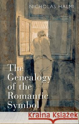 The Genealogy of the Romantic Symbol Nicholas Halmi 9780199212415