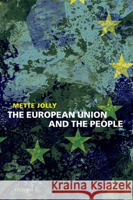 The European Union and the People Mette Elise Jolly 9780199213078