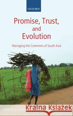 Promise, Trust and Evolution : Managing the Commons of South Asia Narpat Jodha Rucha Ghate Pranab Mukhopadhyay 9780199213832