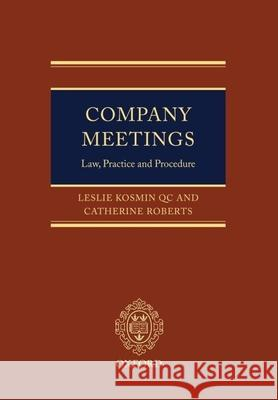 Company Meetings: Law, Practice and Procedure Leslie Kosmi Catherine Roberts 9780199214549