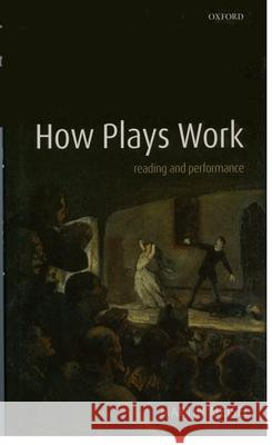 How Plays Work : Reading and Performance Martin Meisel 9780199215492