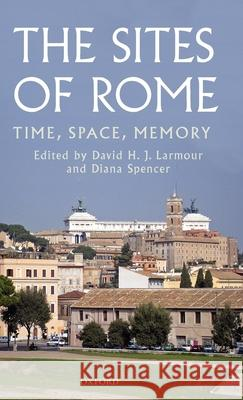 The Sites of Rome: Time, Space, Memory David H. J. Larmour Diana Spencer 9780199217496 Oxford University Press, USA