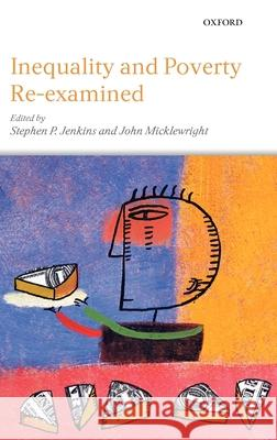 Inequality and Poverty Re-Examined Stephen P. Jenkins John Micklewright 9780199218110