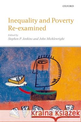 Inequality and Poverty Re-Examined Stephen P. Jenkins John Micklewright 9780199218127