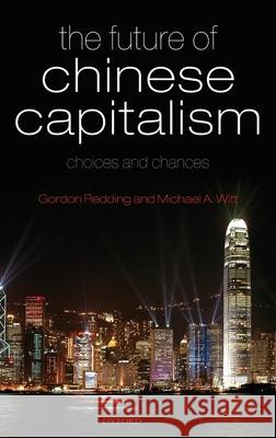 The Future of Chinese Capitalism : Choices and Chances S. G. Redding Gordon Redding Michael A. Witt 9780199218134