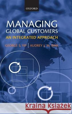 Managing Global Customers : An Integrated Approach George S. Yip Audrey J. M. Bink 9780199229833