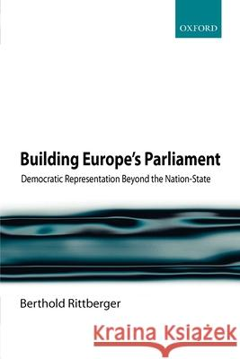 Building Europe's Parliament: Democratic Representation Beyond the Nation-State Berthold Rittberger 9780199231997