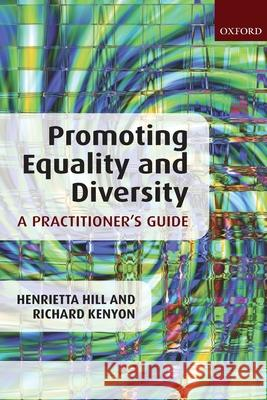 Promoting Equality and Diversity: A Practitioner's Guide Henrietta Hill Richard Kenyon 9780199235452