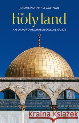 The Holy Land: An Oxford Archaeological Guide from Earliest Times to 1700 Jerome Murphy-O'Connor 9780199236664