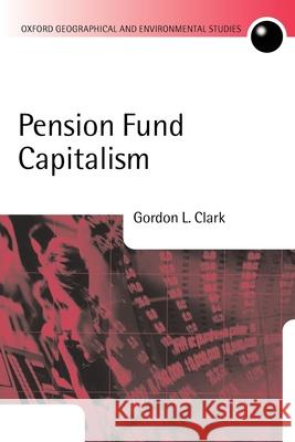 Pension Fund Capitalism Gordon L. Clark 9780199240487