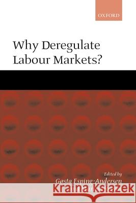 Why Deregulate Labour Markets? Gosta Esping-Andersen Marino Regini 9780199240524