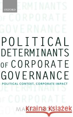 Political Determinants of Corporate Governance: Political Context, Corporate Impact Mark J. Roe 9780199240746