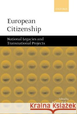 European Citizenship : National Legacies and Transnational Projects R. Ed. Eder Berhard Glesen Klaus Eder 9780199241200