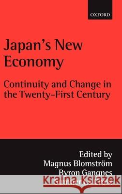 Japan's New Economy : Continuity and Change in the Twenty-First Century Magnus Blomstrom Byron Gangnes Sumner J. L 9780199241729