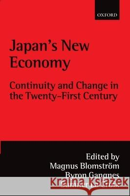 Japan's New Economy : Continuity and Change in the Twenty-First Century Magnus Blomstrom Byron Gangnes Sumner J. L 9780199241736