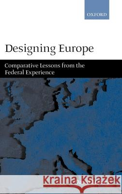 Designing Europe 'Comparative Lessons from the Federal Experience' David McKay 9780199242139 Oxford University Press
