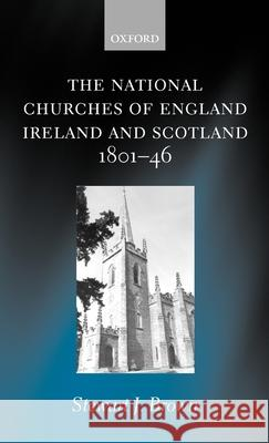The National Churches of England, Ireland, and Scotland 1801-46 Stewart J. Brown 9780199242351