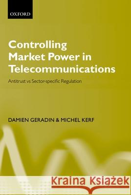Controlling Market Power in Telecommunications: Antitrust vs. Sector-Specific Regulation Damien Gerardin Damien Geradin Michel Kerf 9780199242436