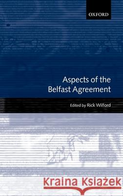 Aspects of the Belfast Agreement Rick Wilford 9780199242627