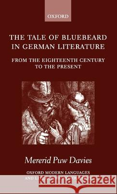 The Tale of Bluebeard in German Literature: From the Eighteenth Century to the Present Mererid Puw Davies 9780199242757