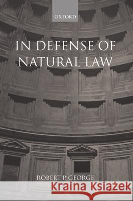 In Defense of Natural Law Robert P. George 9780199242993