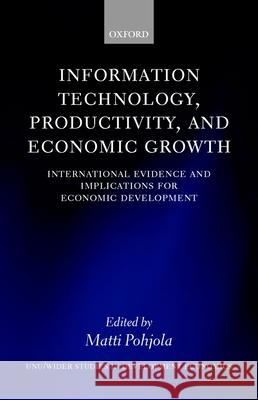 Information Technology, Productivity, and Economic Growth: International Evidence and Implications for Economic Development Matti Pohjola 9780199243983