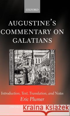 Augustine's Commentary on Galatians : Introduction, Text, Translation, and Notes Eric Plumer Saint Augustine of Hippo 9780199244393