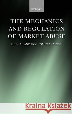 The Mechanics and Regulation of Market Abuse : A Legal and Economic Analysis Emilios E. Avgouleas 9780199244522
