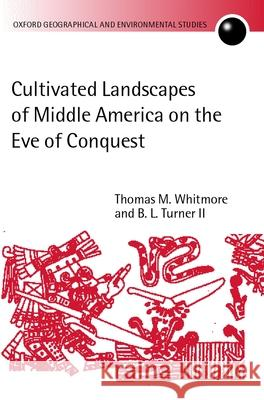 Cultivated Landscapes of Middle America on the Eve of Conquest Thomas M. Whitmore B. L., II Turner B. L., II Turner 9780199244539